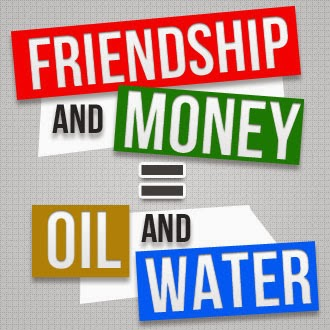 MONEY IS AN ENEMY OF FRIENDSHIP