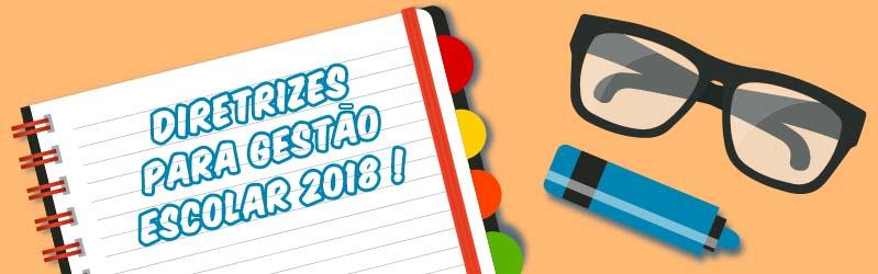 DIRETRIZES PARA GESTÃO ESCOLAR 2018