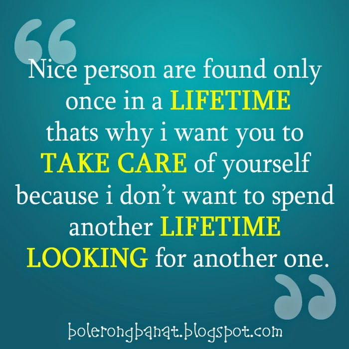 Nice person are found only once in a lifetime
