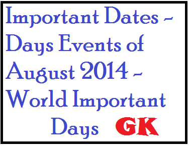 Read about world important days dates of August 2014 .National important days and international events of the month of August 2014. Have you ever noticed that each and every bank exam question paper- ssc cgl exam paper general awareness or other competition exam test paper consists one or two questions on important events of world under general awareness section. Here we are adding some international important days - dates of August month. Also read some important national days- world events as given below.