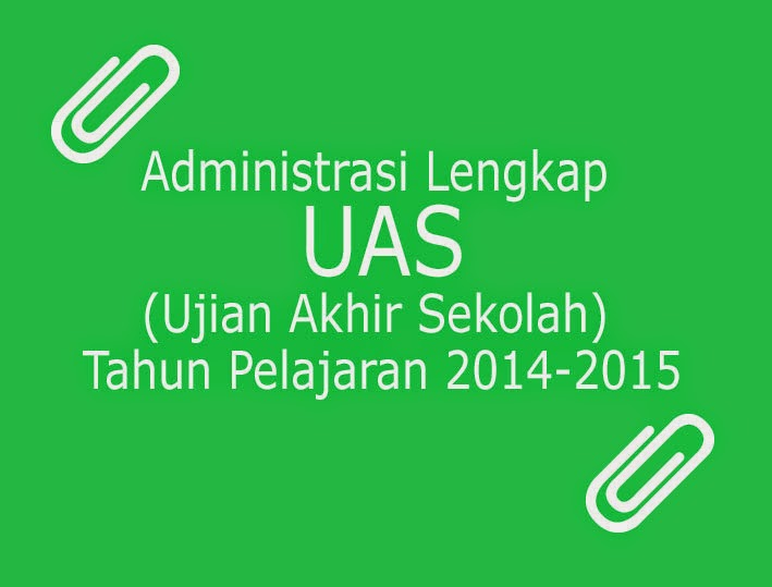 Administrasi (Dokumen) Lengkap UAS Tahun Pelajaran 2014-2015