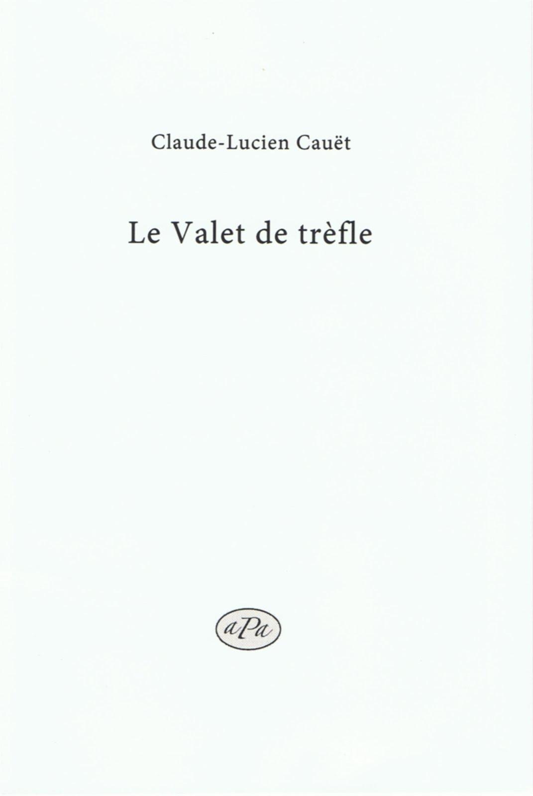 CLAUDE-LUCIEN CAUËT, LE VALET DE TRÈFLE (Poème), ÉDITIONS APA, 2019