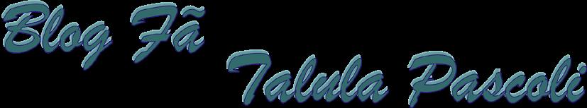 Blog Fã Talula Pascoli