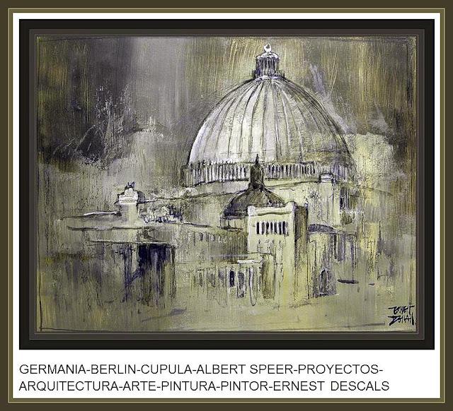 GERMANIA-ALBERT SPEER-ARQUITECTURA-PINTURA-PINTOR-ERNEST DESCALS