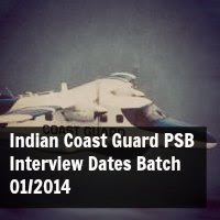 Indian Coast Guard PSB Interview Dates Batch 01 2014