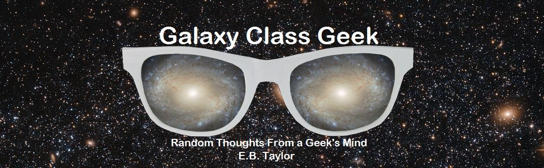 Galaxy Class Geek by E.B. Taylor