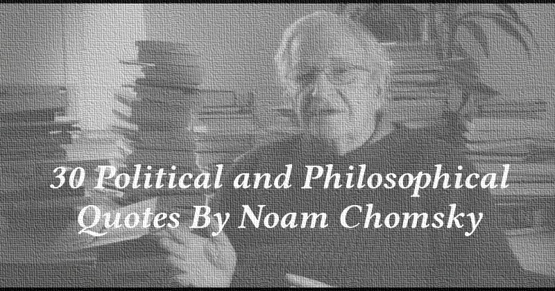 30 Political and Philosophical Quotes By Noam Chomsky