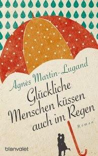 http://www.randomhouse.de/Paperback/Glueckliche-Menschen-kuessen-auch-im-Regen-Roman/Agnes-Martin-Lugand/e445715.rhd