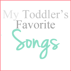 My Toddler's Favorite Songs