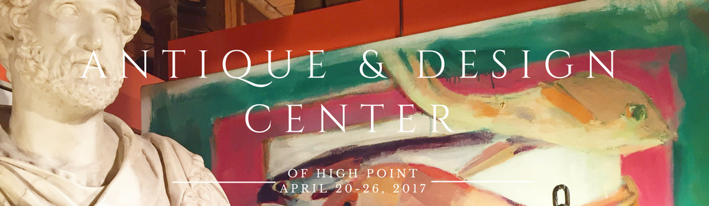 Antique & Design Center of High Point, April 20-26th, 2017