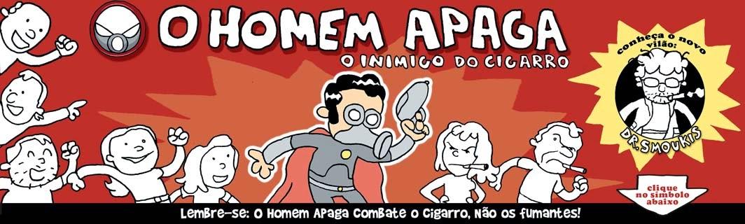 O Homem Apaga - O Inimigo do Cigarro