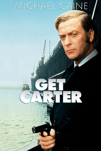 Get Carter, Directed by Mike Hodges, starring Michael Caine