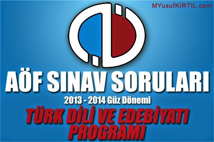 Açıköğretim Fakültesi ( AÖF ) Türk Dili ve Edebiyatı Bölümü / Programı 2013 - 2014 Güz Dönemi Ara Sınav ( Vize ) Soruları İndir