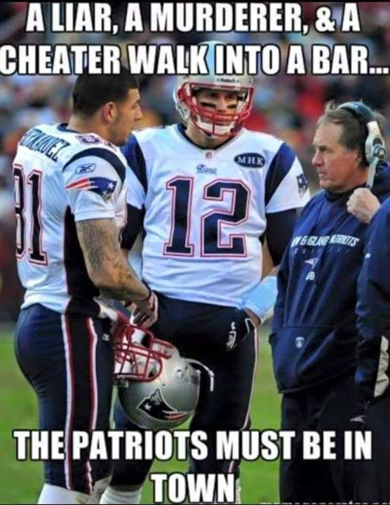 a liar, a murderer, & a cheater walk into a bar... the patriots must be in town