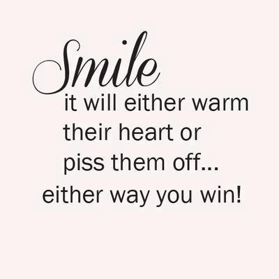 Smile it will either warm their heart or piss them off... either way you win!
