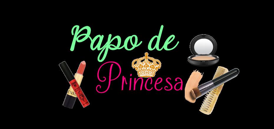 Papo de princesa.
