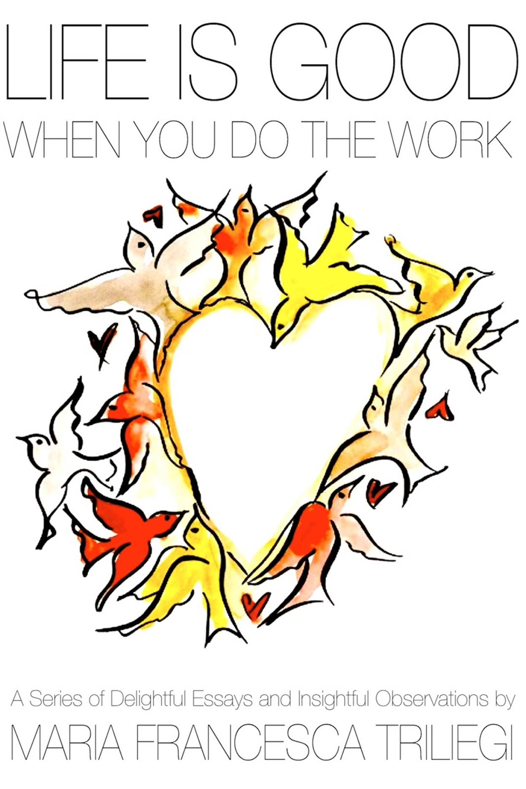 "BUY THE NEW BOOK ""LIFE IS GOOD: WhenYou Do The WORK"" 40 ESSAYS / 176pp Paperback"