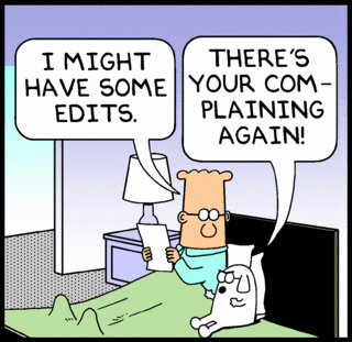 Dilbert: I might have some edits. - Dogbert: There's your complaining again!