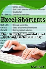 Excel Shortcuts: The 100 Top Best Powerful Excel Keyboard Shortcuts in 1 Day!