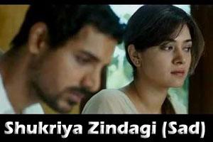 Shukriya Zindagi (Sad)
