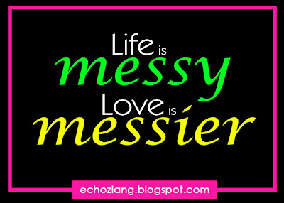 Life is messy. Love is messier.