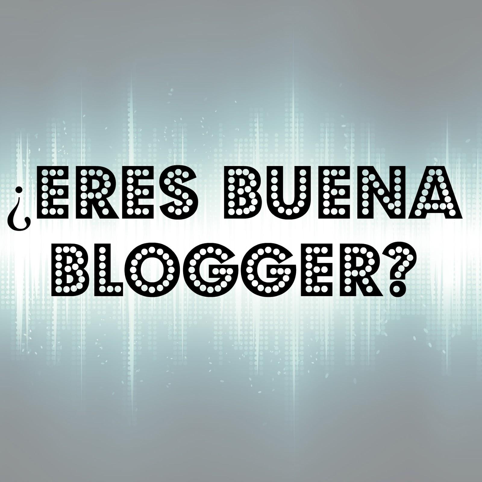 Eres un buen blogger