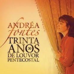 Andréa Fontes – Trinta Anos de Louvor – 2011
