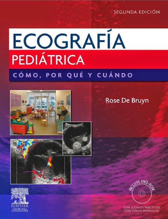 Ecografía Pediátrica. Como, porque y cuando Rose de Bruyn