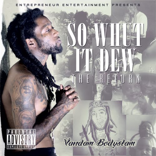 Vandam Bodyslam - So Whut It Dew: The Return