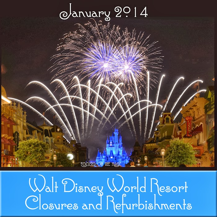 Walt Disney World Resort Closures and Refurbishments for January 2014