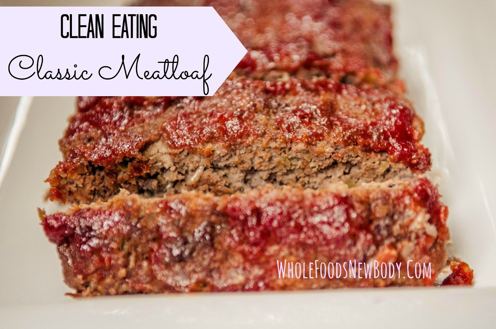 Whole Foods...New Body!: {Clean Eating Classic Meatloaf}
