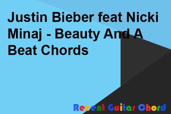 Justin Bieber feat Nicki Minaj - Beauty And A Beat Chords