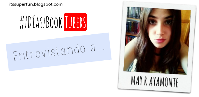 Entrevistando a... May R Ayamonte (#7Días7BookTubers)