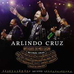 Arlindo Cruz – Batuques Do Meu Lugar: Ao Vivo 2012