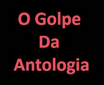 O GOLPE DA ANTOLOGIA