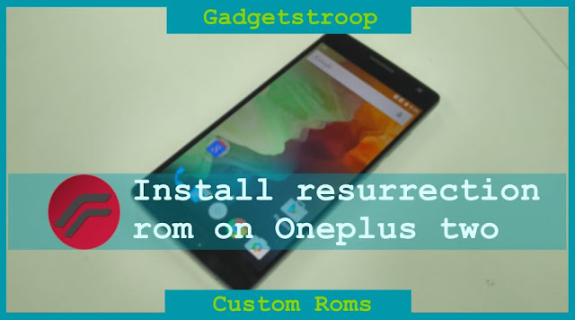Install resurrection remix custom rom on Oneplus two (oneplus2)