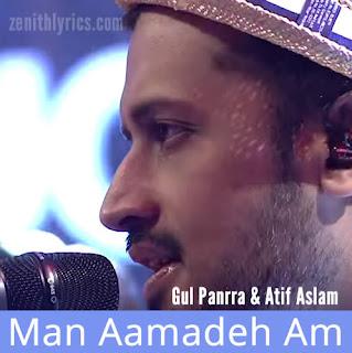 Man Aamadeh Am - Atif Aslam, Gul Panrra