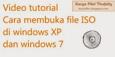 Video tutorial cara membuka file ISO di windows xp dan 7 (karyafikri.blogspot.com)