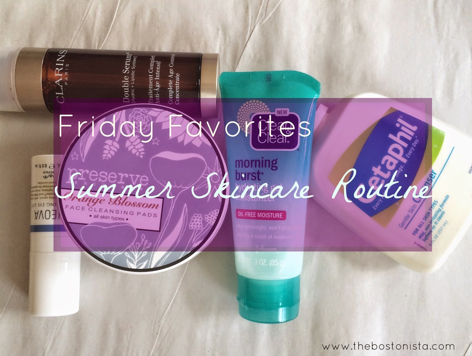 Friday Favorites, Friday Faves, Skincare, Skin Care, Simple Summer Skincare, Summer Skincare, Step by Step Skincare Guide, Beauty, Boston, Boston Fashion, Boston Beauty, Boston Beauty Blogger, Boston Fashion Blogger, Boston Fashion Blog, Clarins Double Serum. Clean and Clear Gel Moisturizer, Gel Moisturizers, Oil Free Moisturizers, Cetaphil, Preserve Skincare