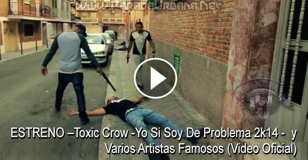 VIDEO  ESTRENO - Toxic Crow - Yo Si Soy De Problema 2k14 - Varios Artistas Famosos (Video Oficial )