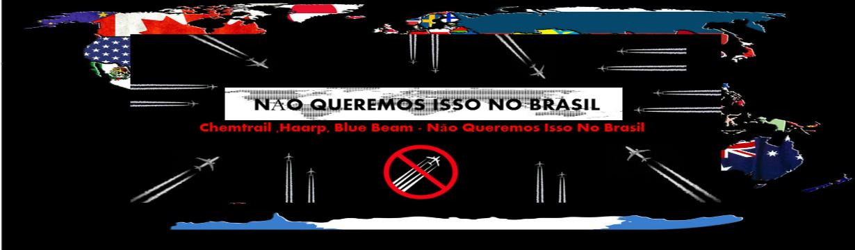 Chemtrail ,Haarp, Blue Beam - Não Queremos Isso No Brasil