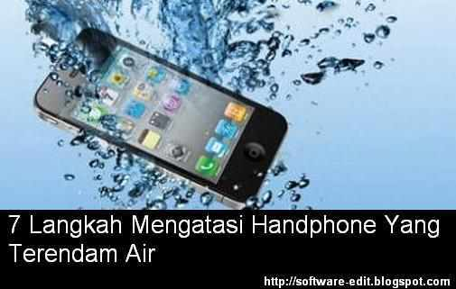 7 Langkah Mengatasi Handphone Yang Terendam Air