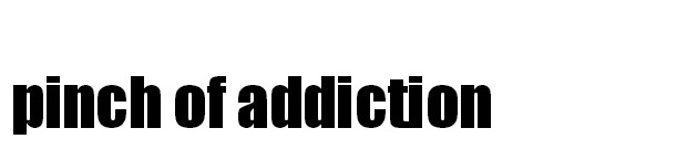 Pinch of Addiction