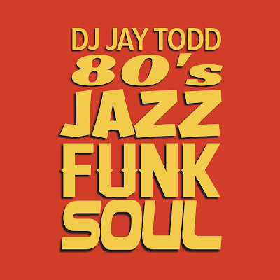 DJ Jay Todd - 80's Jazz Funk Soul Mix