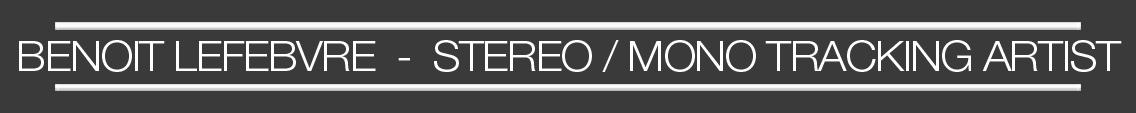 Benoit Lefebvre  -  Stereo / Mono Tracking Artist