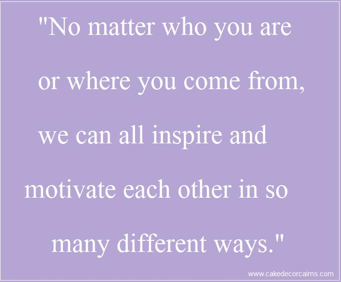 No matter who you are or where you come from we can all inspire and motivate each other in so many different ways. Quote.