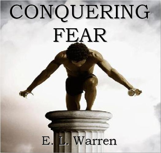 conquering fear I've watched fear keep many people from achieving all god would have them achieve fear will keep a guy from pursuing the girl of his dreams.