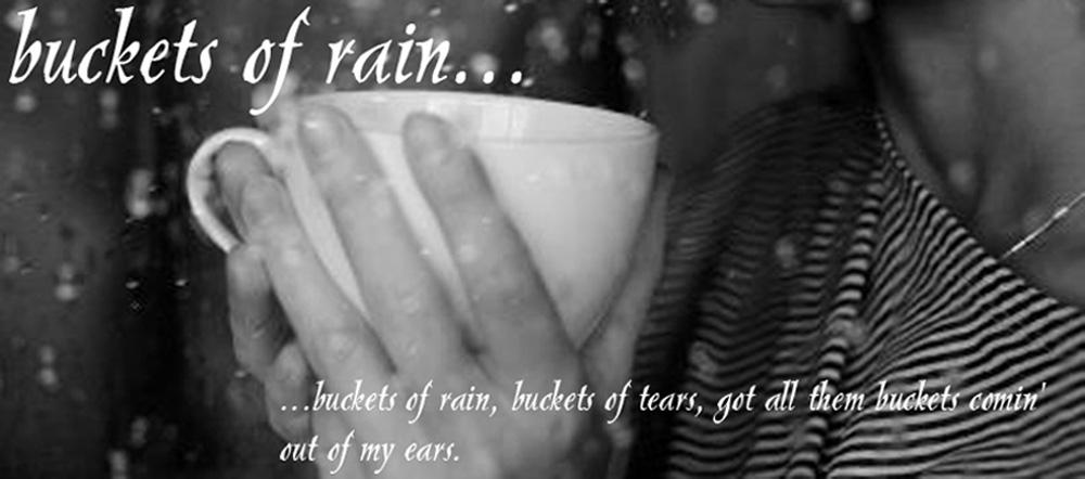 Buckets of Rain...