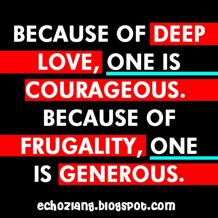 Because of deep love, one is courageous.