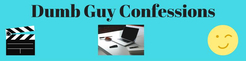 Dumb Guy Confessions